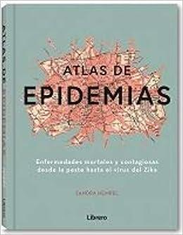 ATLAS DE LAS EPIDEMIAS: ENFERMEDADES MORTALES Y CONTAGIOSAS DESDE LA PESTE HASTA EL VIRUS DEL ZIKA: Amazon.es: HEMPEL, SANDRA: Libros en idiomas extranjeros