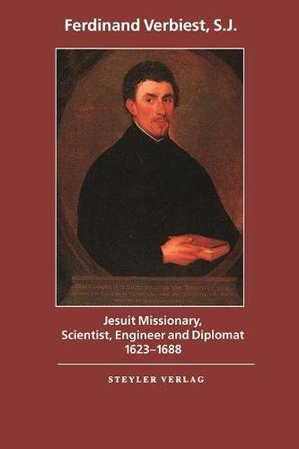 Ferdinand Verbiest (1623-1688): Jesuit Missionary, Scientist, Engineer and Diplomat (Monumenta Serica Monograph Series)