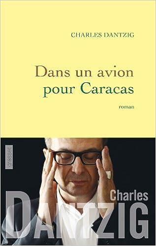 Charles Dantzig - Dans un avion pour Caracas sur Bookys