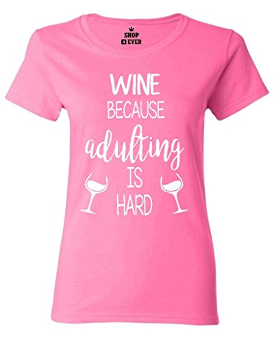 Shop4Ever Wine Because Adulting is Hard Womens T-Shirt Wino Shirts