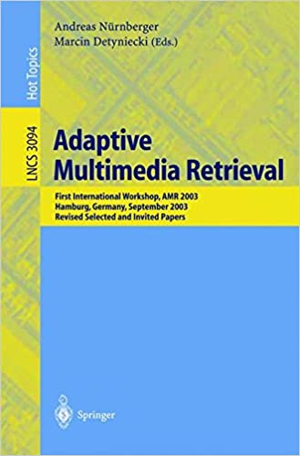 Book Adaptive Multimedia Retrieval: First International Workshop, AMR 2003, Hamburg, Germany, September 15-16, 2003, Revised Selected and Invited Papers (Lecture Notes in Computer Science)