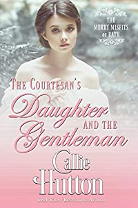 The Courtesan's Daughter and the Gentleman (The Merry Misfits of Bath Book 2)