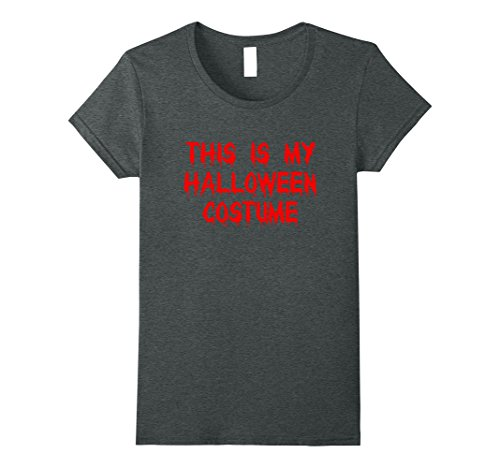 Funny Last Minute Costume Ideas (Womens This Is My Halloween Costume Funny Last Minute Party T-Shirt Large Dark Heather)