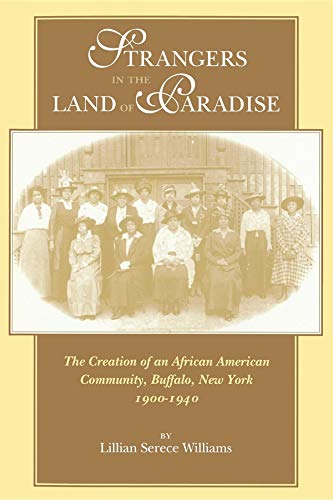 Strangers in the Land of Paradise: Creation of an African American Community in Buffalo, New York, 1900-1940 (Blacks in