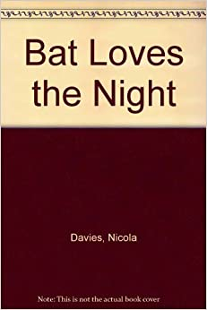 Bat Loves the Night by Nicola Davies (2001-09-03)