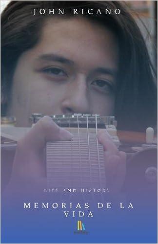 Memorias de la Vida (Life and History) (Volume 1) (Spanish Edition): John Ricaño: 9781540841858: Amazon.com: Books