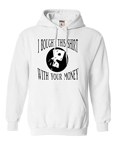Small White Adult I Bought This Shirt with Your Money Poker Gambling Sweatshirt Hoodie