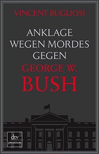 Anklage wegen Mordes gegen George W. Bush (dtv premium)
