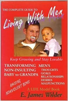 The Complete Guide To Living With Men E James Wilder 9780967435756 Amazon Com Books