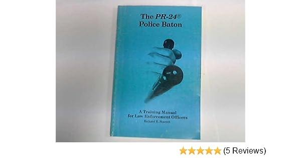 the pr 24 police baton a training manual for law enforcement rh amazon com PR-24 Training PR-24 Baton On Duty Belt