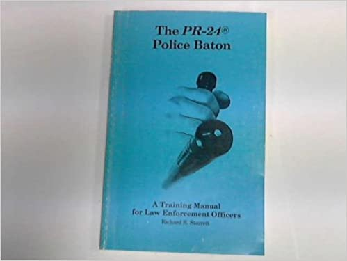 The PR 24 Police Baton A Training Manual For Law