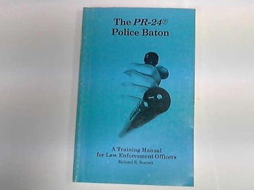 the pr 24 police baton a training manual for law enforcement rh amazon com ASP Baton Training Certificates ASP Baton Techniques