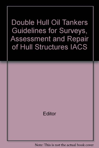 Double Hull Oil Tankers Guidelines For Surveys  Assessment And Repair Of Hull Structures Iacs