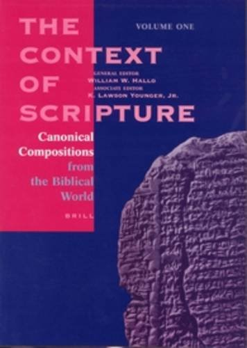 The Context of Scripture: Canonical Compositions, Monumental Inscriptions and Archival Documents from the Biblical World