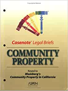 Casenote Legal Briefs Community Property Keyed To Blumbergs 6th Edition