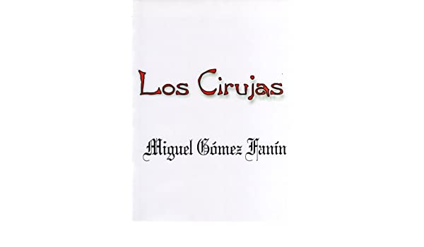 Amazon.com: LOS CIRUJAS (Spanish Edition) eBook: Miguel Gómez Fanín: Kindle Store