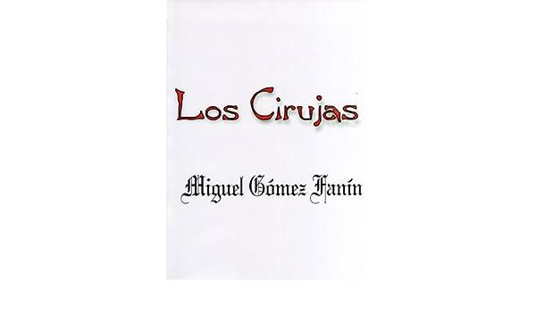 Amazon.com: LOS CIRUJAS (Spanish Edition) eBook: Miguel Gómez Fanín: Kindle Store