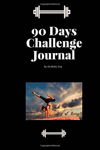 90 Days Challenge Journal: Diet and Exercise Weight Loss Diary Planner and Tracker Journal Size 6 x 9 Inches (Volume 3) by Dr Betty Fox
