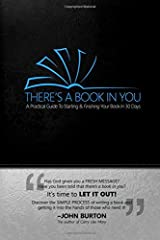 There's a Book in You: A Practical Guide To Starting & Finishing Your Book In 30 Days Paperback