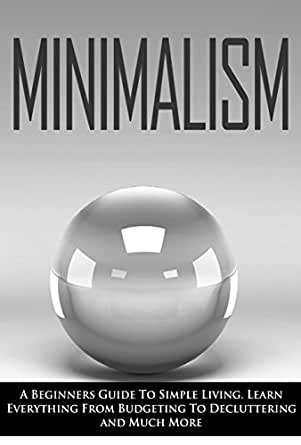 Minimalism a beginners guide to simple living for Simple guide to a minimalist life