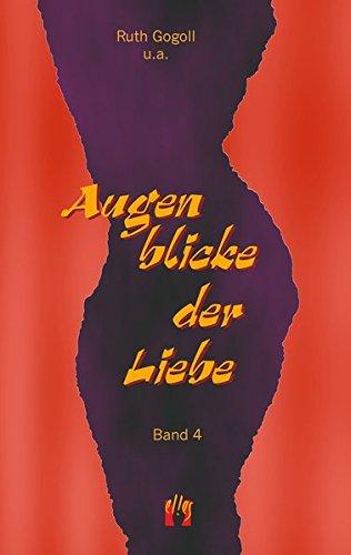 Augenblicke der Liebe (Band 4): Erotische Liebesgeschichten Taschenbuch – 1. Oktober 2008 Ruth Gogoll el!es-Verlag 3932499786 Belletristik