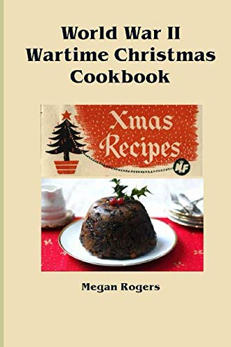 World War II Wartime Christmas Cookbook by Megan Rogers
