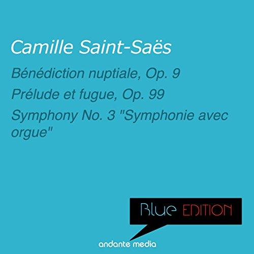 Blue Edition - Saint-Saens: Bénédiction nuptiale, Op. 9 & Symphony No. 3