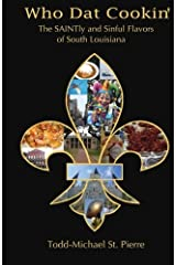 Who Dat Cookin': The SAINTly and Sinful Flavors of South Louisiana Paperback