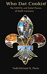 Who Dat Cookin': The SAINTly and Sinful Flavors of South Louisiana