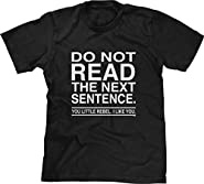 Blittzen Mens T-shirt Do Not Read The Next Sentence You Rebel