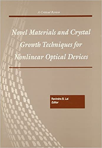Book Novel Materials and Crystal Growth Techniques for Nonlinear Optical Devices: Proceedings of a Conference Held 23 January 2000, San Jose, USA (Critical Reviews of Optical Science and Technology)