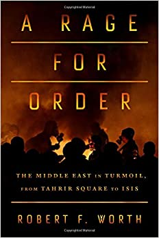 A Rage For Order: The Middle East In Turmoil, From Tahrir Square To Isis Descargar PDF