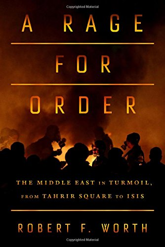 A Rage for Order: The Middle East in Turmoil, from Tahrir Square to ISIS ebook