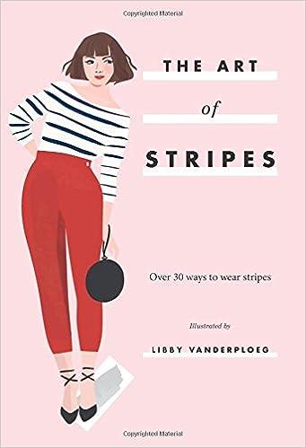 5baa4984ac8c7 The Art of Stripes: Over 30 Ways to Wear Stripes: Libby VanderPloeg ...