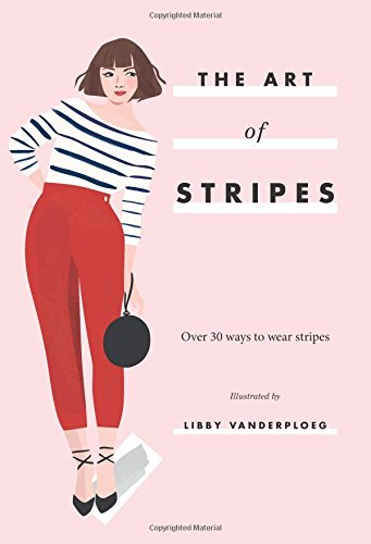 Read Online The Art of Stripes: Over 30 Ways to Wear Stripes PDF