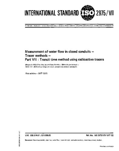 Read Online ISO 2975-7:1977, Measurement of water flow in closed conduits - Tracer methods - Part 7: Transit time method using radioactive tracers pdf epub