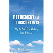 Retirement and Its Discontents: Why We Won't Stop Working, Even if We Can