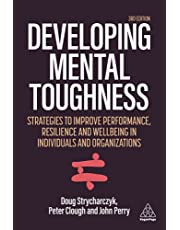 Developing Mental Toughness: Strategies to Improve Performance, Resilience and Wellbeing in Individuals and Organizations