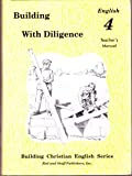 Building with Diligence : English 4 Teacher's Manual
