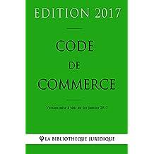 Code de commerce - Edition 2017: Version mise à jour au 1er janvier 2017 (French Edition)