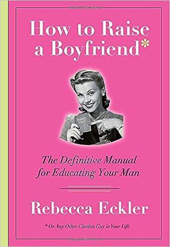 560116fe8b4 How to Raise a Boyfriend: Rebecca Eckler: 9780385670487: Books ...