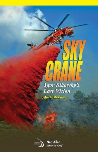 SKYCRANE: Igor Sikorsky's Last Vision (Library of (Igor Sikorsky Helicopter)