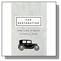 Car Restoration: One Line A Week- A Memory Book: SOFTBACK Car Restoration Journal to document your car restoration journey week by week (Car Journal ... Vehicle Restoration Journal and Notebook)