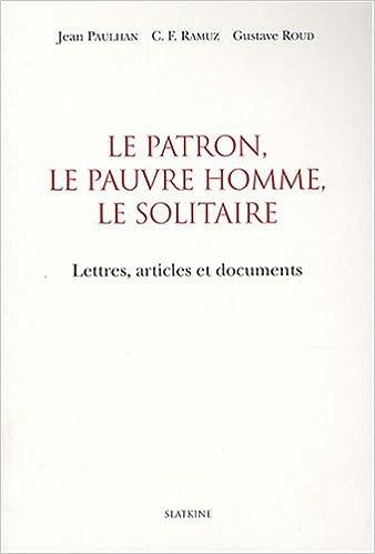 Lire en ligne Le patron, le pauvre homme, le solitaire : Lettres, articles et documents pdf ebook