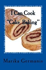 I Can Cook: Cake Baking (Children's Cook Book Series) (Volume 4) by Marika Germanis (2014-07-14) Paperback