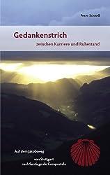 Gedankenstrich - zwischen Karriere und Ruhestand: Auf dem Jakobsweg von Stuttgart nach Santiago de Compostela