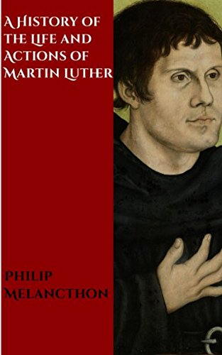 Read Online A History of the Life and Actions of Martin Luther pdf