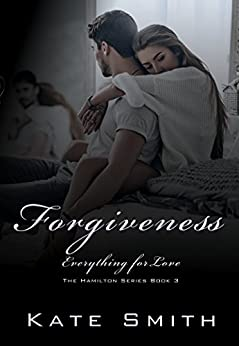 Forgiveness: Everything for Love (The Hamilton Series Book 3) by [Smith, Kate]