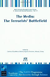 The Media: The Terrorists' Battlefield - Volume 17 NATO Security through Science Series: Human and Societal Dynamics (Nato Security Through Science Series E: Human and Societal Dynamics)