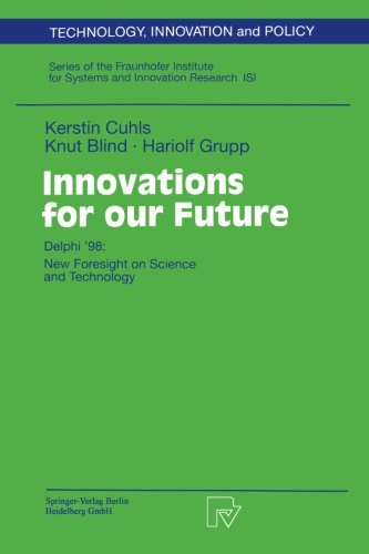 Innovations for our Future: Delphi '98: New Foresight on Science and Technology (Technology, Innovation and Policy (ISI))